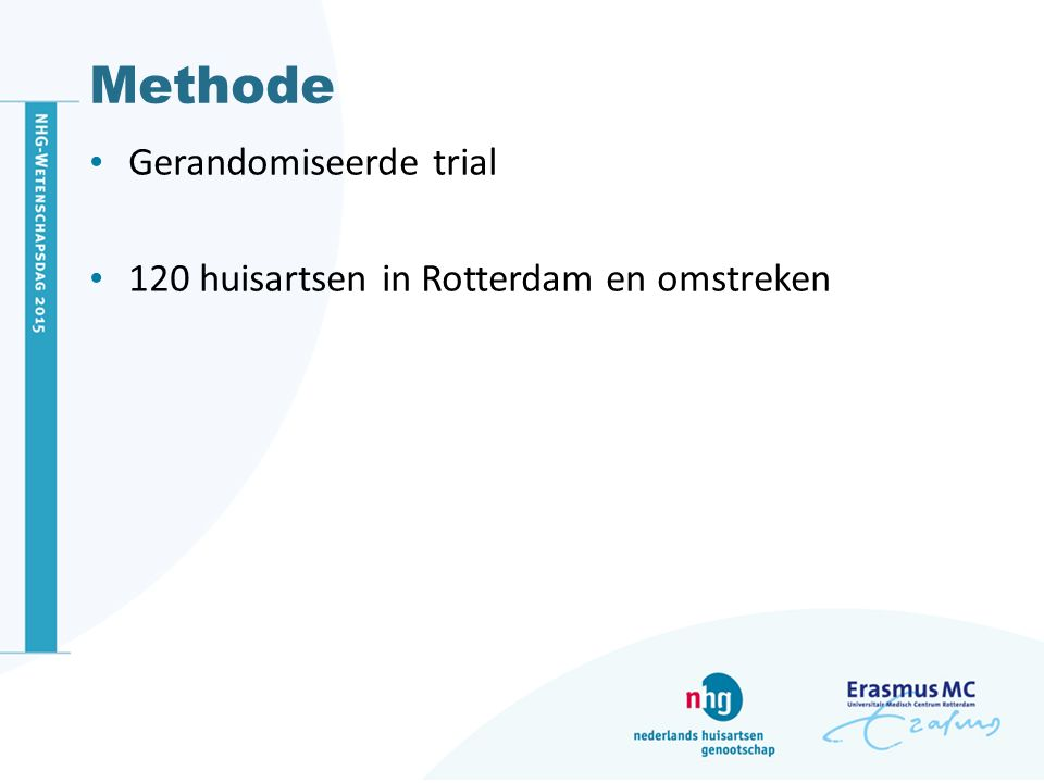 Methode Gerandomiseerde trial 120 huisartsen in Rotterdam en omstreken