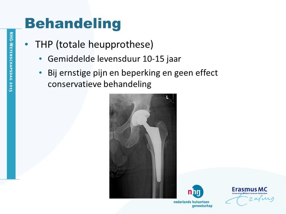 Behandeling THP (totale heupprothese) Gemiddelde levensduur 10-15 jaar