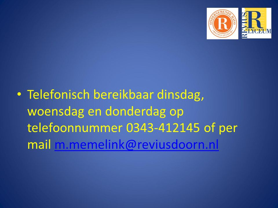 Telefonisch bereikbaar dinsdag, woensdag en donderdag op telefoonnummer 0343-412145 of per mail m.memelink@reviusdoorn.nl