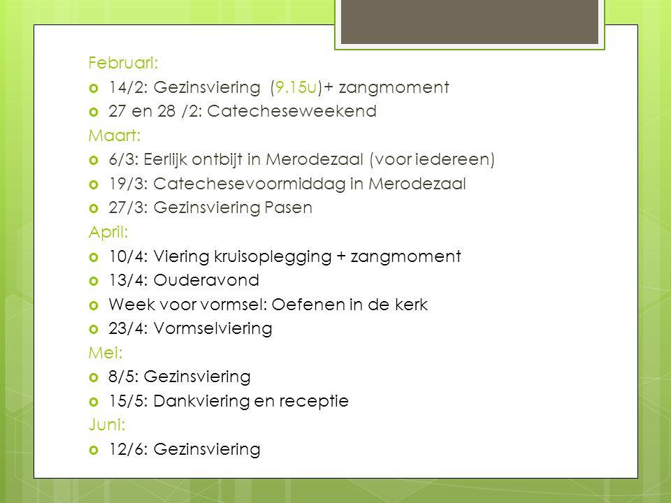 Februari: 14/2: Gezinsviering (9.15u)+ zangmoment. 27 en 28 /2: Catecheseweekend. Maart: 6/3: Eerlijk ontbijt in Merodezaal (voor iedereen)
