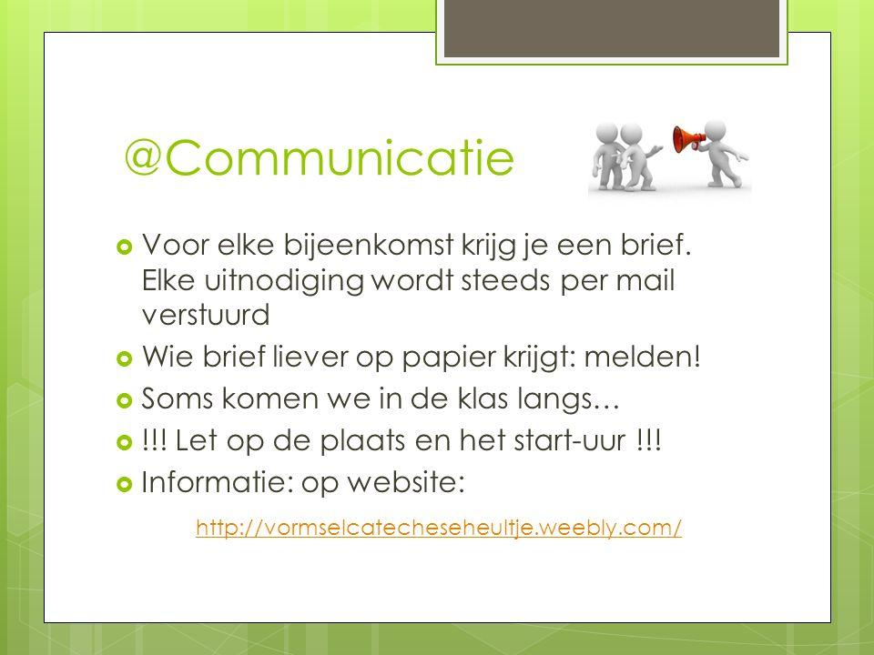 @Communicatie Voor elke bijeenkomst krijg je een brief. Elke uitnodiging wordt steeds per mail verstuurd.