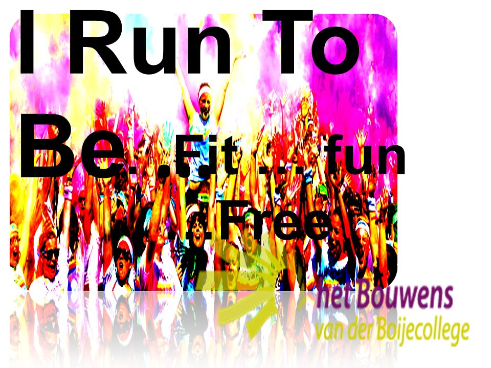 I Run To Be … … Fit … fun …Free
