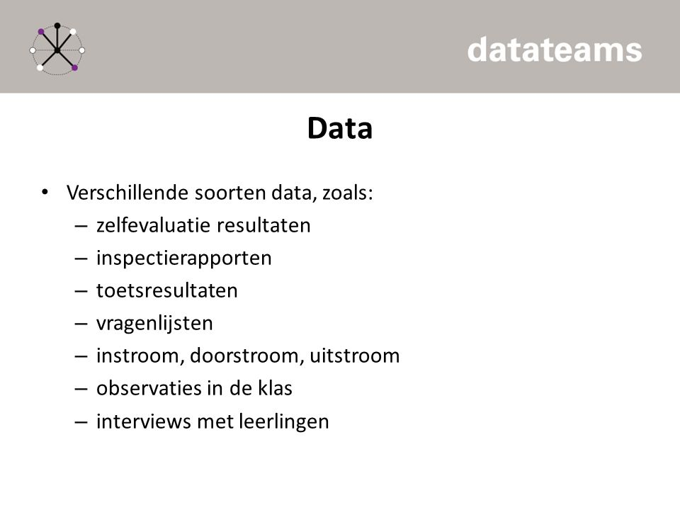 Data Verschillende soorten data, zoals: zelfevaluatie resultaten