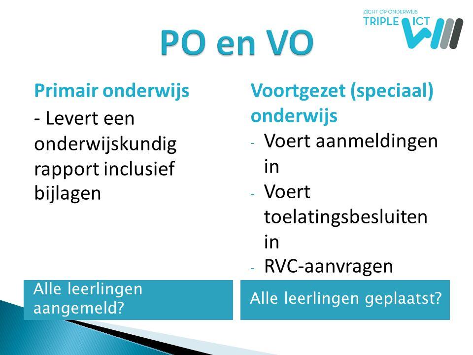 PO en VO Primair onderwijs - Levert een onderwijskundig rapport inclusief bijlagen Voortgezet (speciaal) onderwijs.