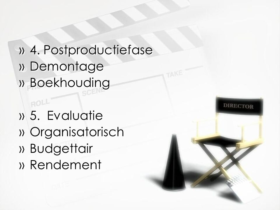 4. Postproductiefase Demontage Boekhouding 5. Evaluatie Organisatorisch Budgettair Rendement