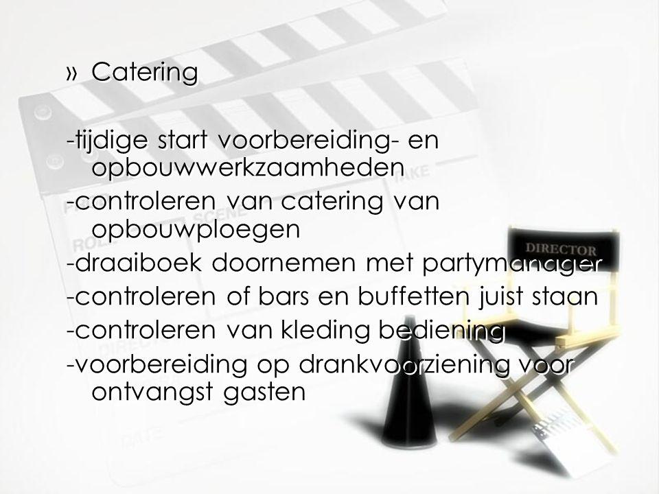Catering -tijdige start voorbereiding- en opbouwwerkzaamheden. -controleren van catering van opbouwploegen.