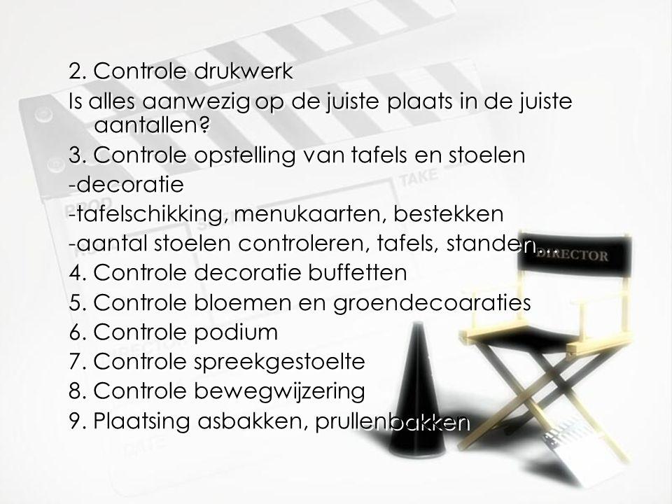 2. Controle drukwerk Is alles aanwezig op de juiste plaats in de juiste aantallen 3. Controle opstelling van tafels en stoelen.