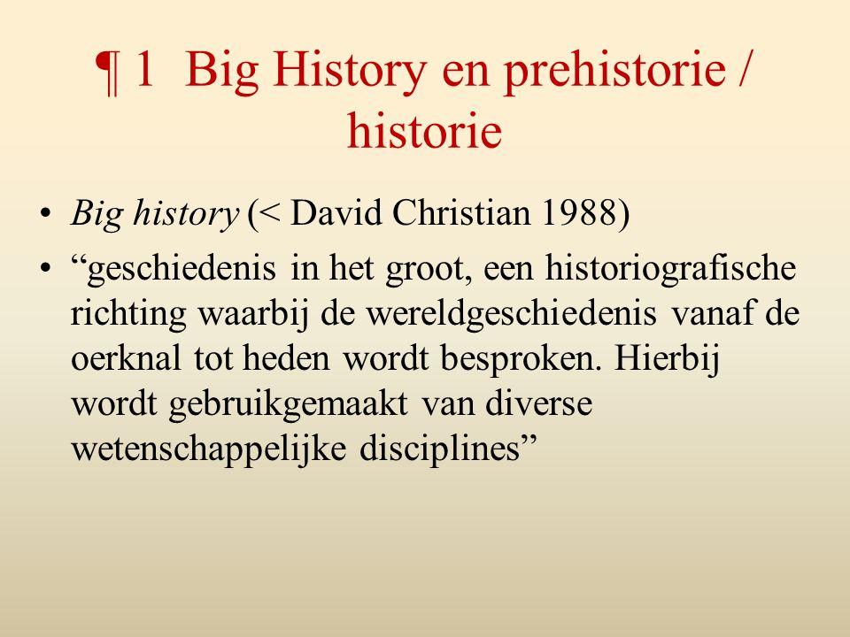 ¶ 1 Big History en prehistorie / historie
