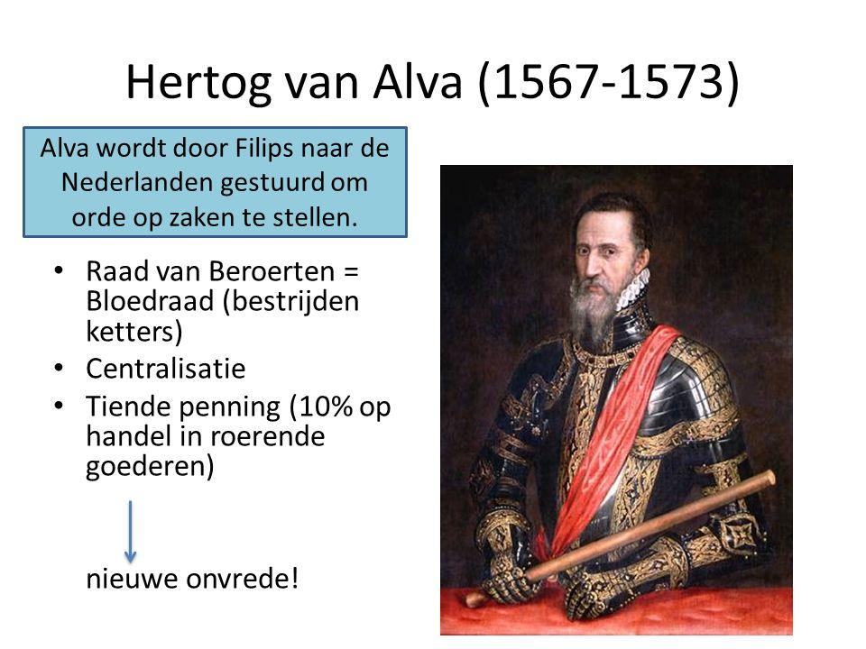 Hertog van Alva (1567-1573) Alva wordt door Filips naar de Nederlanden gestuurd om orde op zaken te stellen.