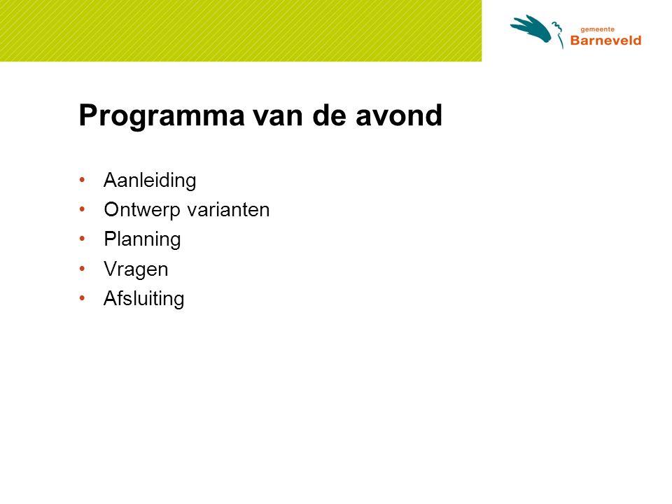 Programma van de avond Aanleiding Ontwerp varianten Planning Vragen
