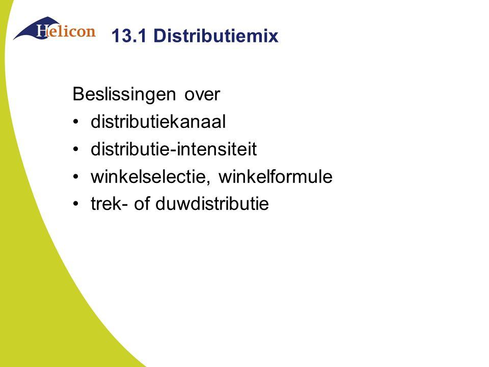 13.1 Distributiemix Beslissingen over. distributiekanaal. distributie-intensiteit. winkelselectie, winkelformule.