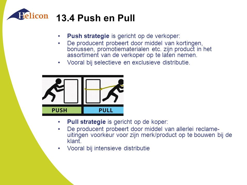 13.4 Push en Pull Push strategie is gericht op de verkoper: