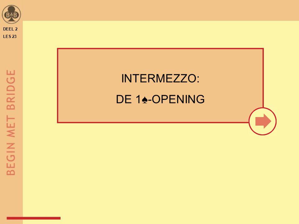 DEEL 2 LES 23 INTERMEZZO: DE 1♠-OPENING 22