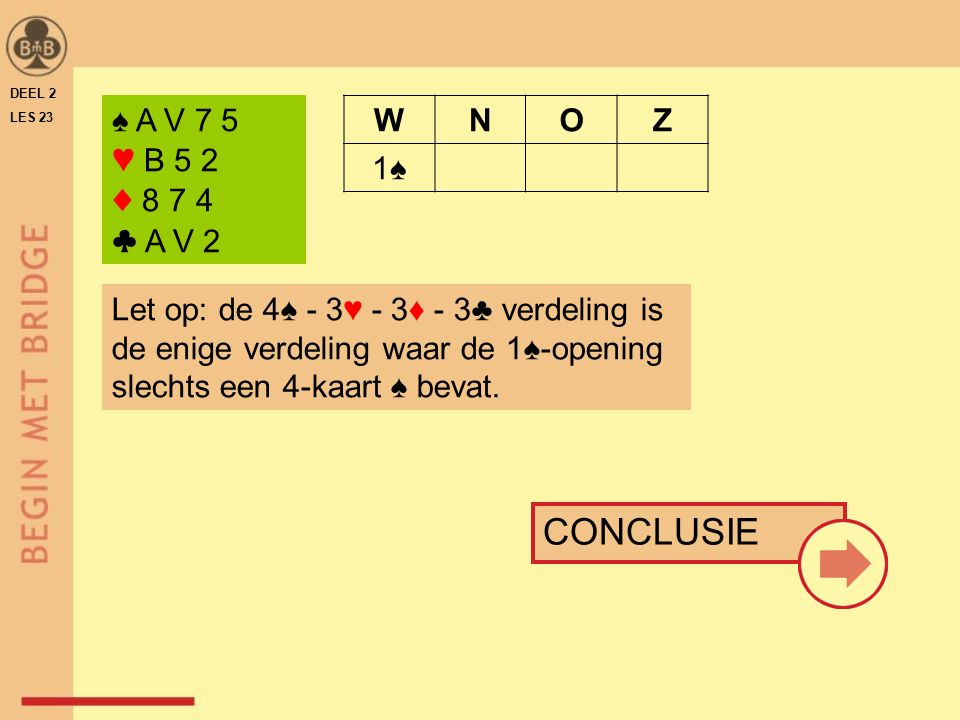 CONCLUSIE ♠ A V 7 5 ♥ B 5 2 ♦ 8 7 4 ♣ A V 2 W N O Z 1♠