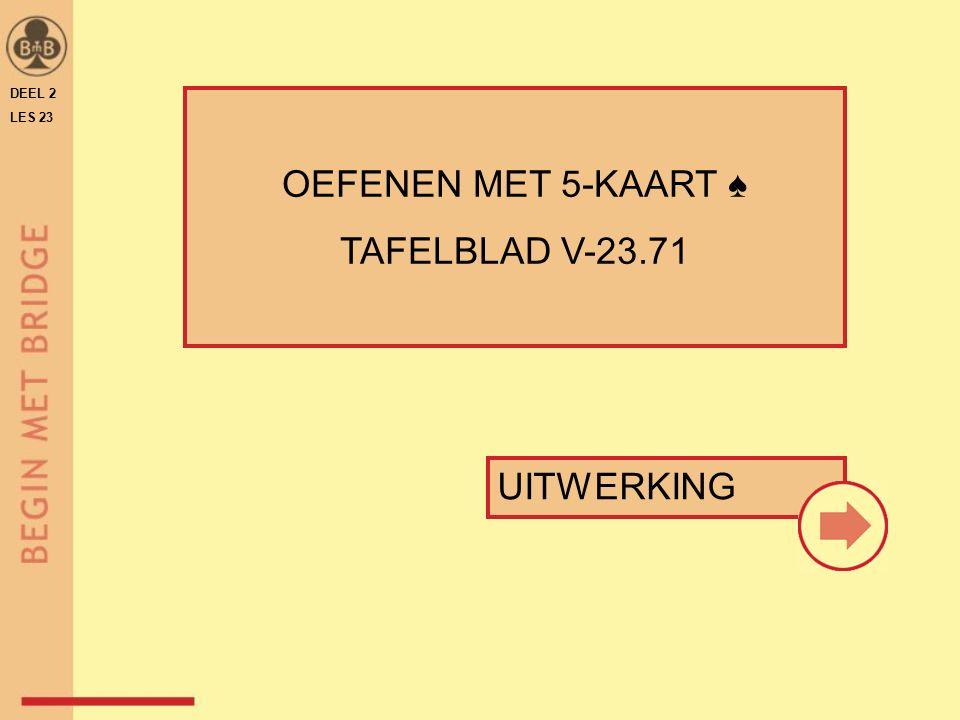 DEEL 2 LES 23 OEFENEN MET 5-KAART ♠ TAFELBLAD V-23.71 UITWERKING
