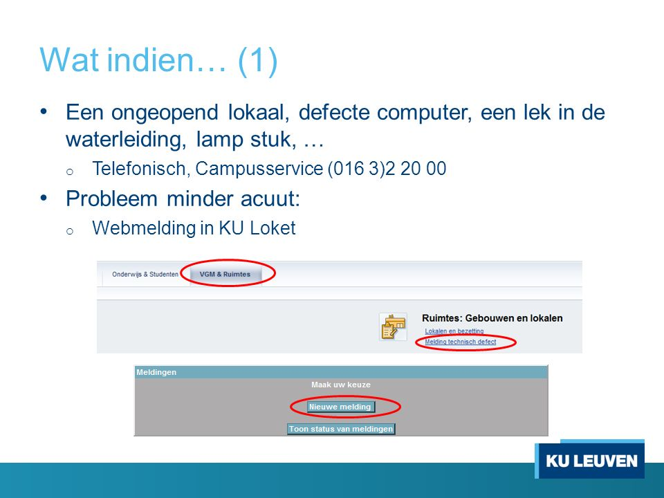 Wat indien… (1) Een ongeopend lokaal, defecte computer, een lek in de waterleiding, lamp stuk, … Telefonisch, Campusservice (016 3)2 20 00.