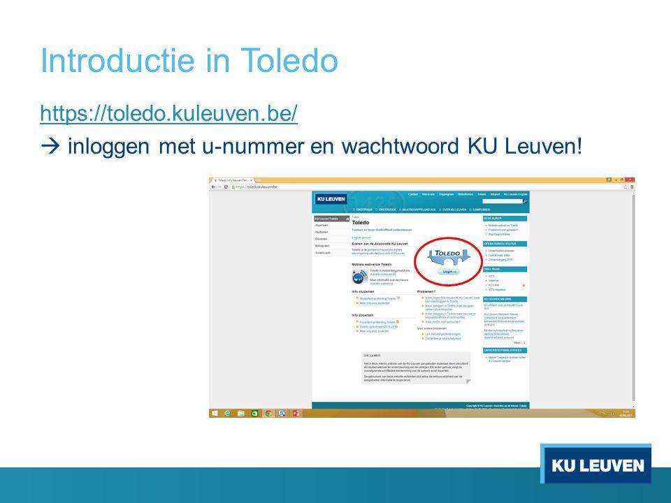 Introductie in Toledo https://toledo.kuleuven.be/  inloggen met u-nummer en wachtwoord KU Leuven!