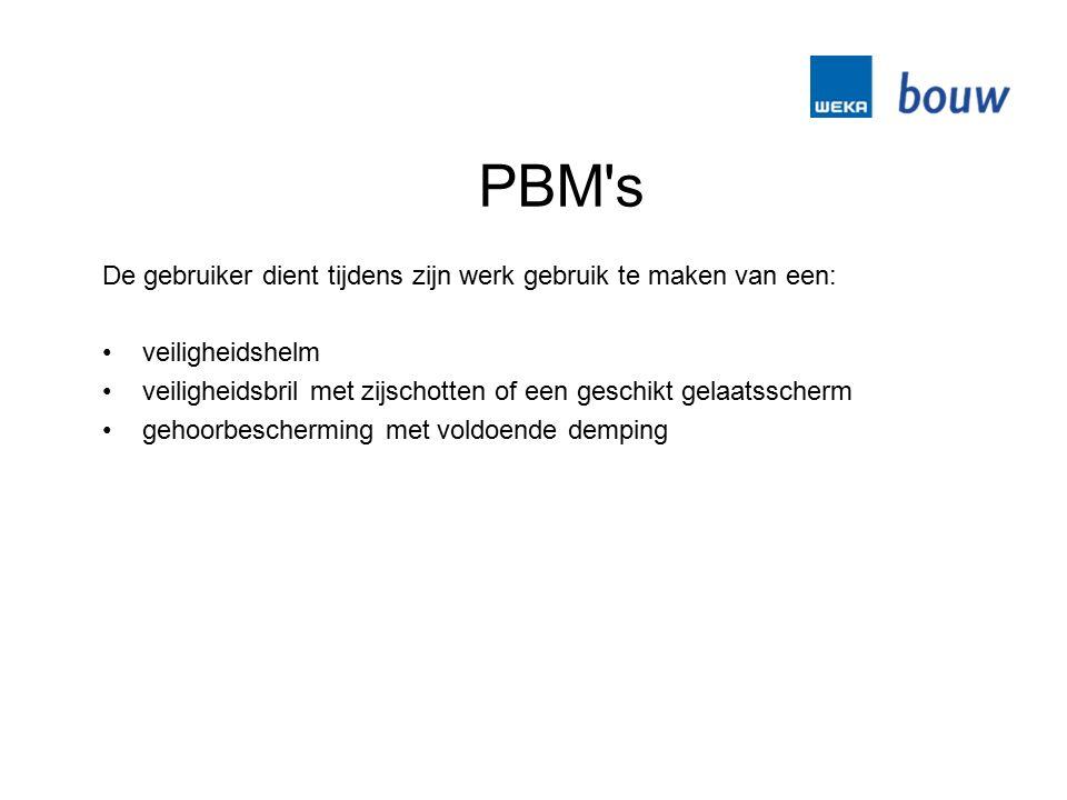 PBM s De gebruiker dient tijdens zijn werk gebruik te maken van een: