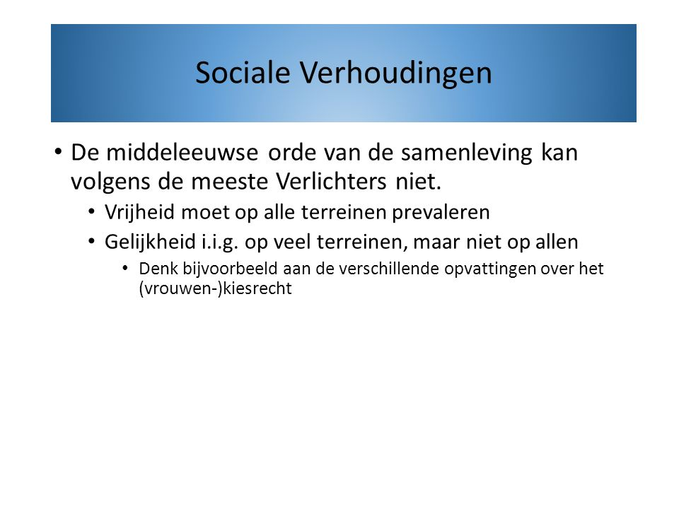 Sociale Verhoudingen De middeleeuwse orde van de samenleving kan volgens de meeste Verlichters niet.