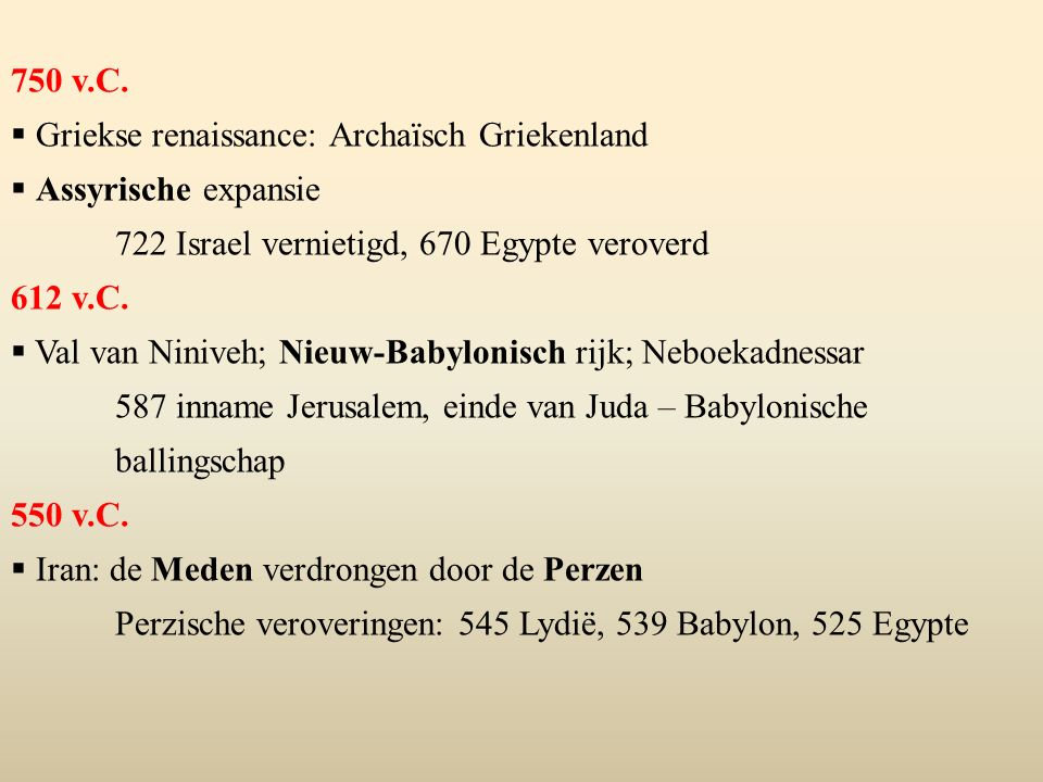 750 v.C. Griekse renaissance: Archaïsch Griekenland. Assyrische expansie. 722 Israel vernietigd, 670 Egypte veroverd.
