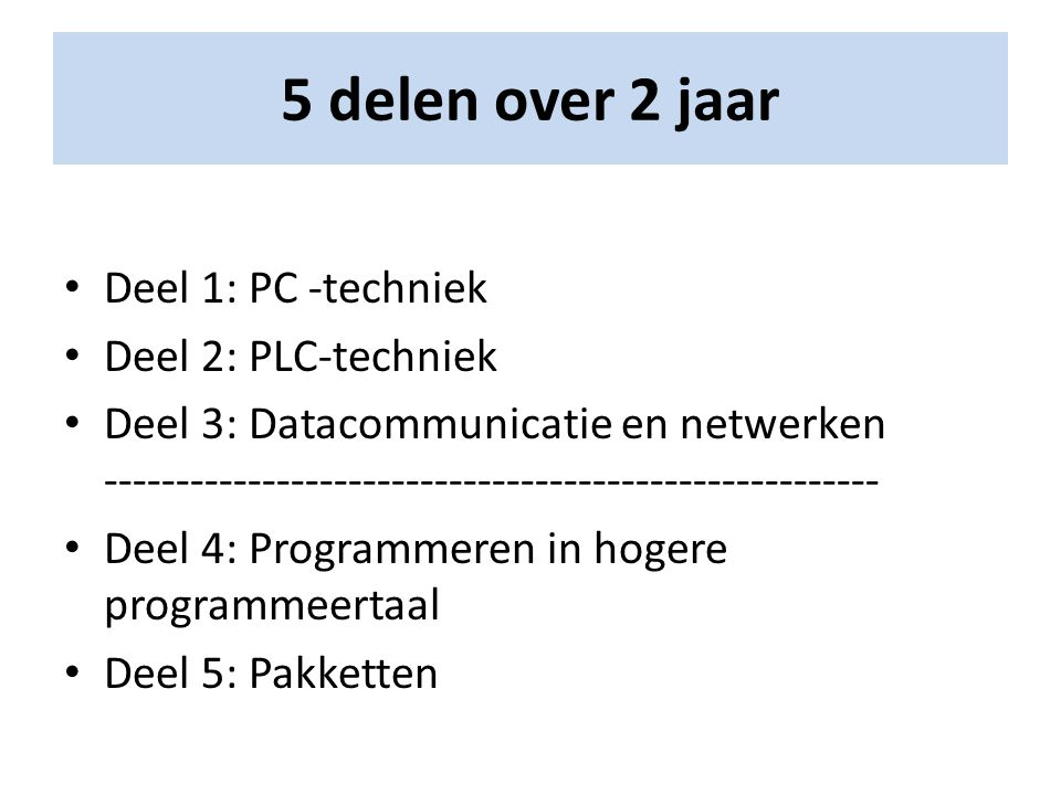 5 delen over 2 jaar Deel 1: PC -techniek Deel 2: PLC-techniek