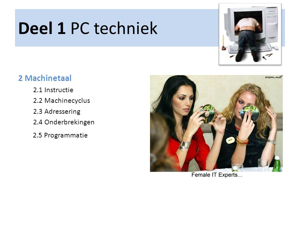 Deel 1 PC techniek 2 Machinetaal 2.1 Instructie 2.2 Machinecyclus