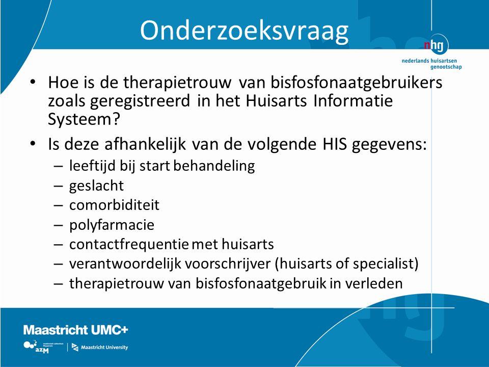 Onderzoeksvraag Hoe is de therapietrouw van bisfosfonaatgebruikers zoals geregistreerd in het Huisarts Informatie Systeem