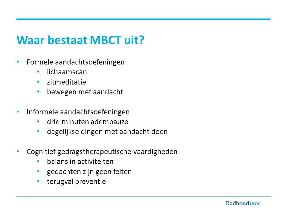 Waar bestaat MBCT uit Formele aandachtsoefeningen lichaamscan
