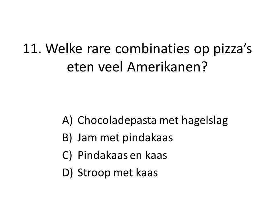 11. Welke rare combinaties op pizza's eten veel Amerikanen