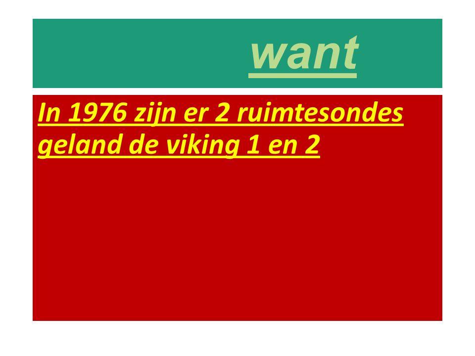 In 1976 zijn er 2 ruimtesondes geland de viking 1 en 2