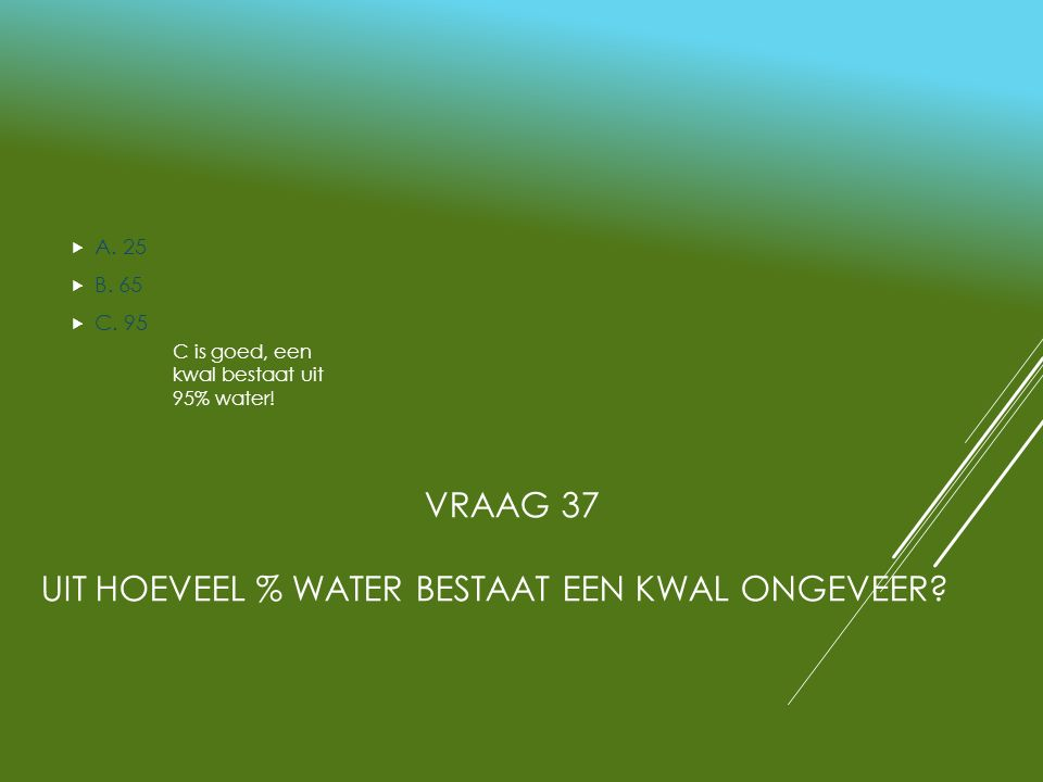 Vraag 37 Uit hoeveel % water bestaat een kwal ongeveer