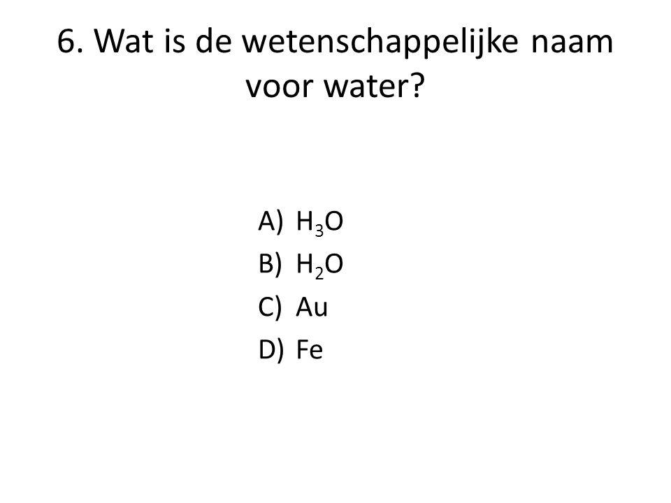 6. Wat is de wetenschappelijke naam voor water