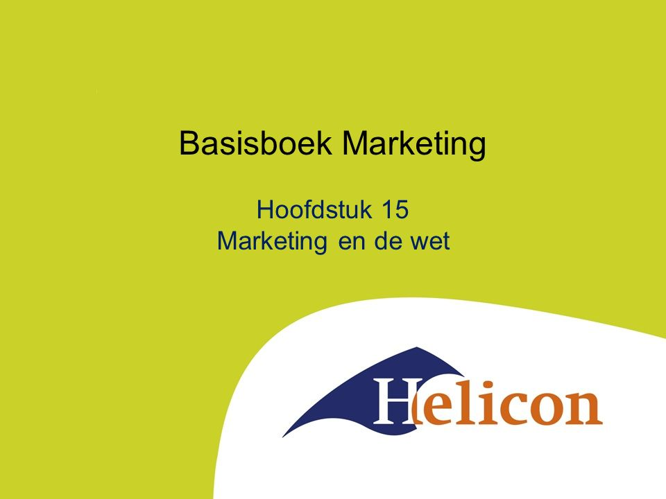 Basisboek Marketing Hoofdstuk 15 Marketing en de wet