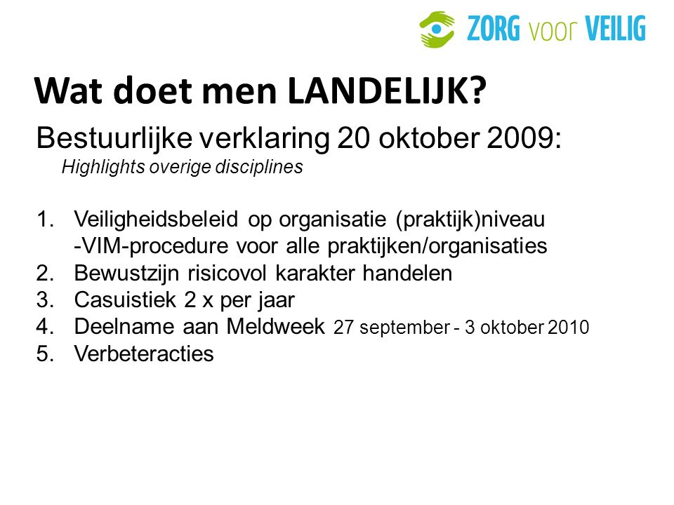 Wat doet men LANDELIJK Bestuurlijke verklaring 20 oktober 2009: Highlights overige disciplines.