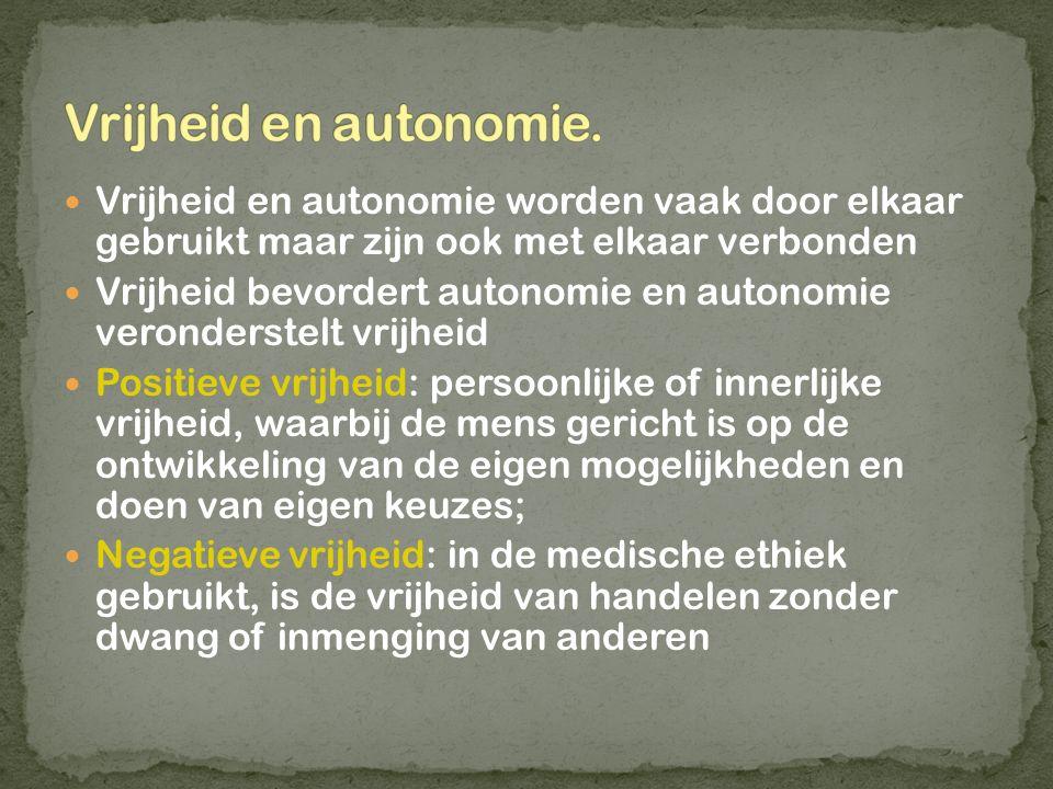 Vrijheid en autonomie. Vrijheid en autonomie worden vaak door elkaar gebruikt maar zijn ook met elkaar verbonden.
