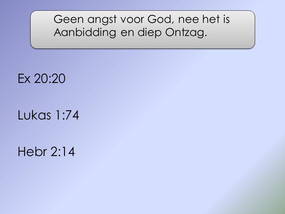 Ex 20:20 Lukas 1:74 Hebr 2:14 Geen angst voor God, nee het is