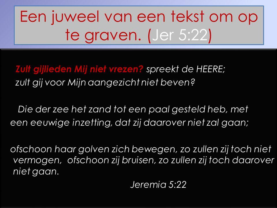 Een juweel van een tekst om op te graven. (Jer 5:22)