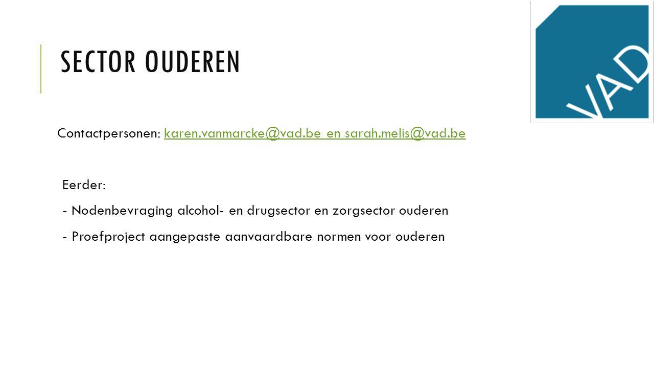 Sector ouderen Contactpersonen: karen.vanmarcke@vad.be en sarah.melis@vad.be. Eerder: - Nodenbevraging alcohol- en drugsector en zorgsector ouderen.