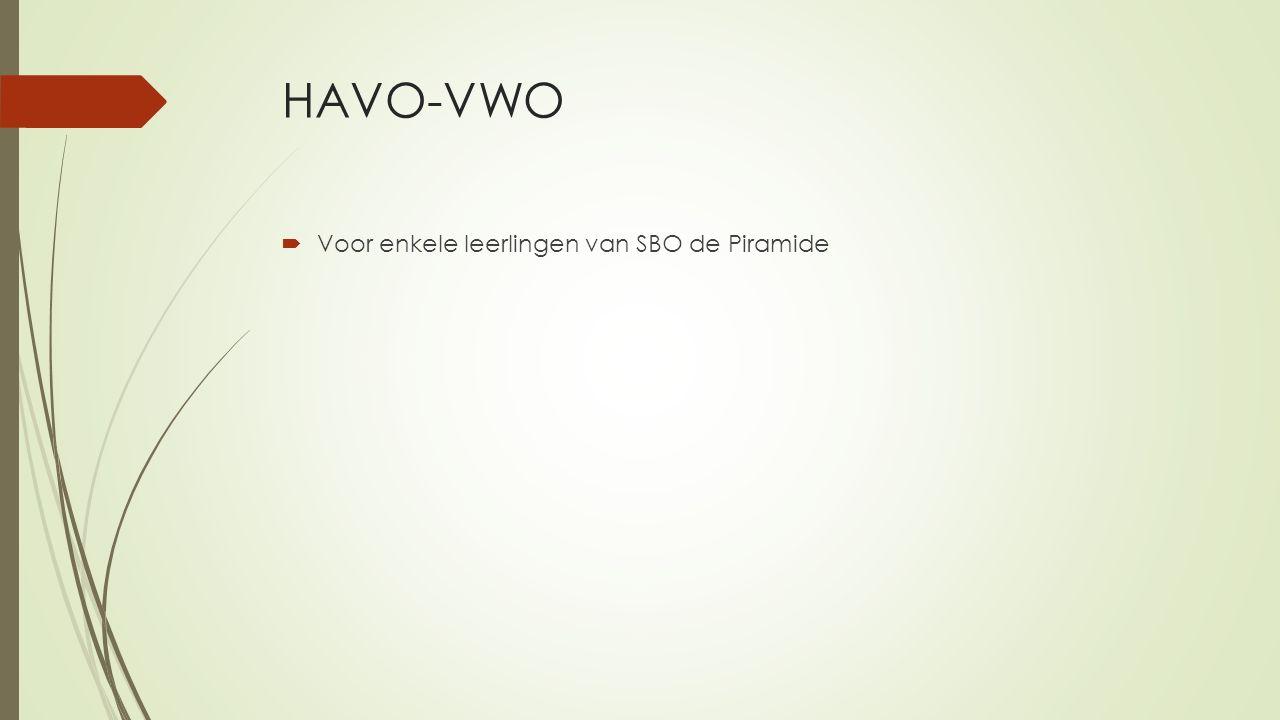 HAVO-VWO Voor enkele leerlingen van SBO de Piramide