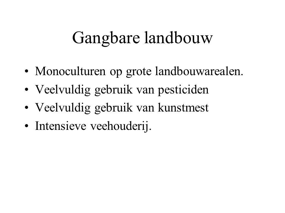 Gangbare landbouw Monoculturen op grote landbouwarealen.