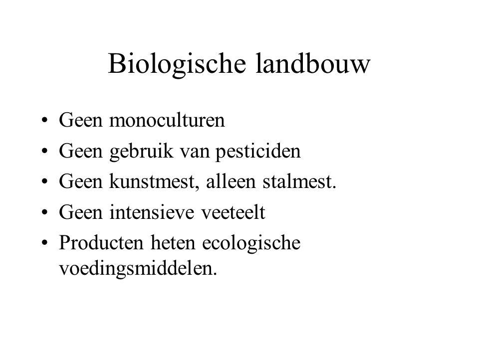 Biologische landbouw Geen monoculturen Geen gebruik van pesticiden