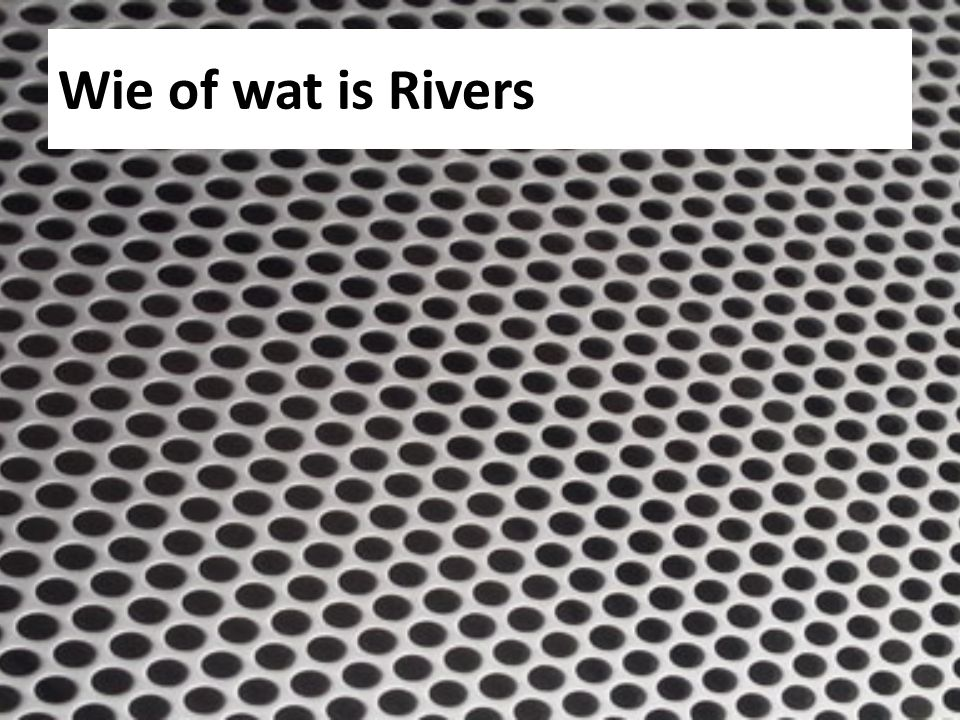 Wie of wat is Rivers