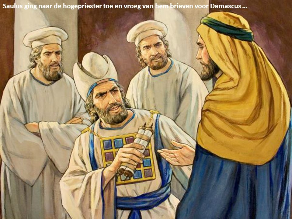 Saulus ging naar de hogepriester toe en vroeg van hem brieven voor Damascus …
