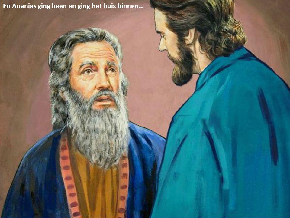 En Ananias ging heen en ging het huis binnen…