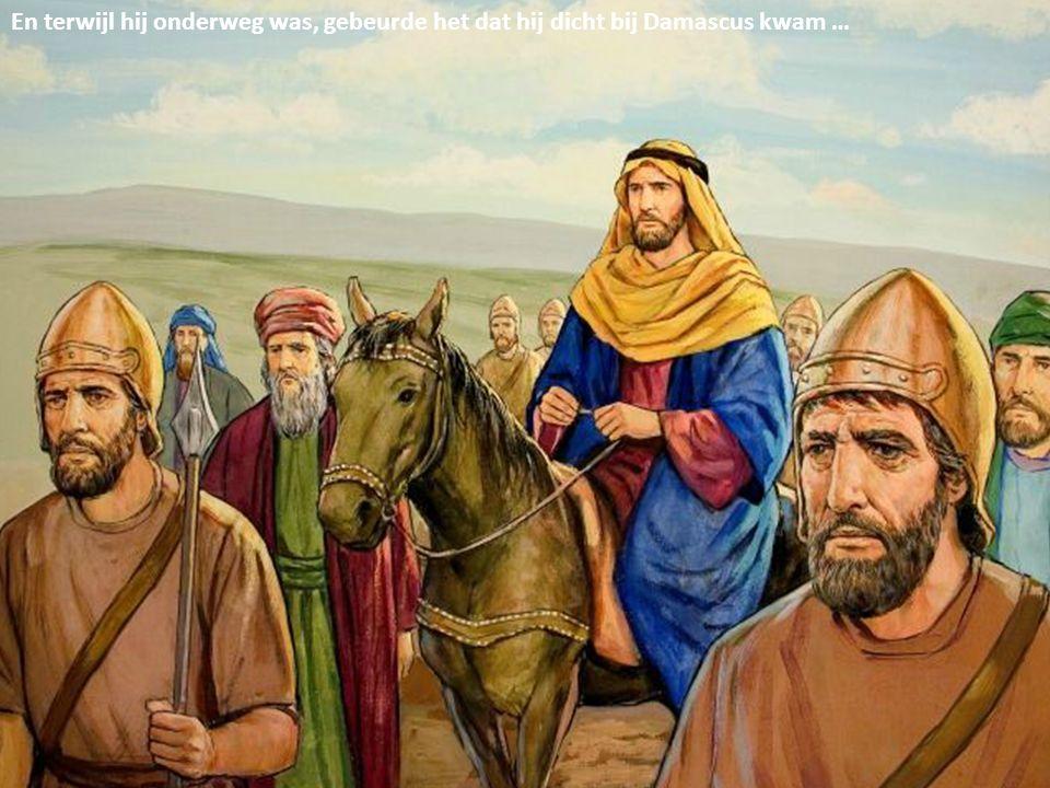 En terwijl hij onderweg was, gebeurde het dat hij dicht bij Damascus kwam …