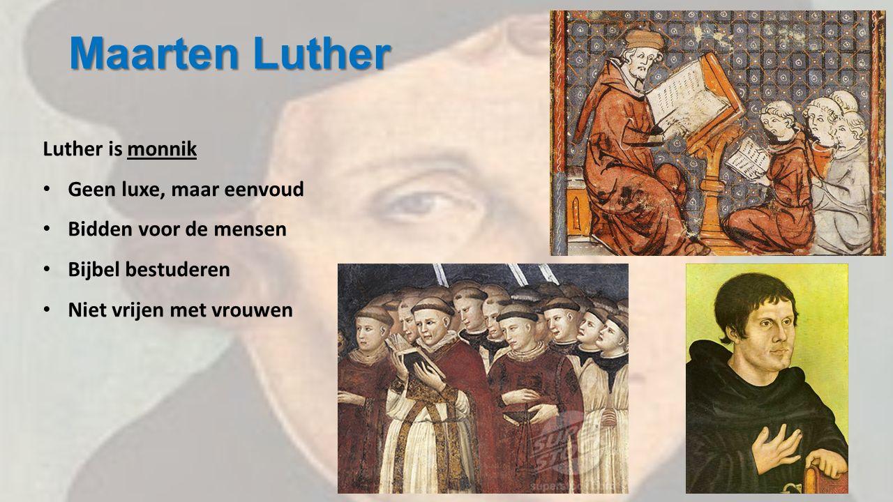 Maarten Luther Luther is monnik Geen luxe, maar eenvoud