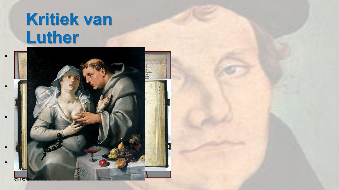 Kritiek van Luther De Paus leeft in luxe en rijkdom; niet eenvoudig zoals Jezus. Je kunt geen plekje in de hemel kopen; aflaten zijn dus onzin.