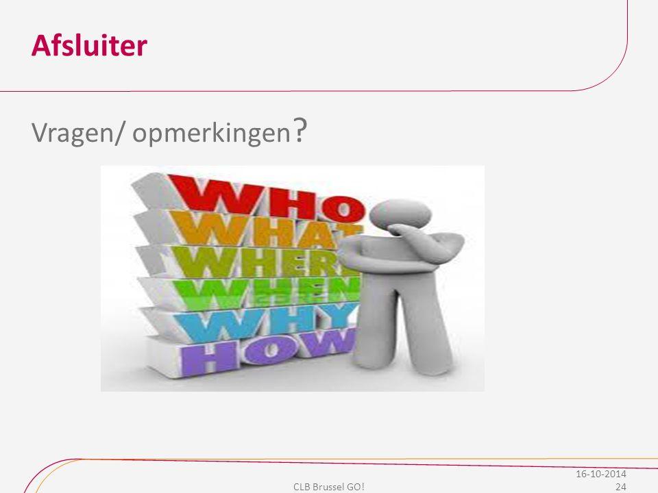 Afsluiter Vragen/ opmerkingen 16-10-2014 CLB Brussel GO!