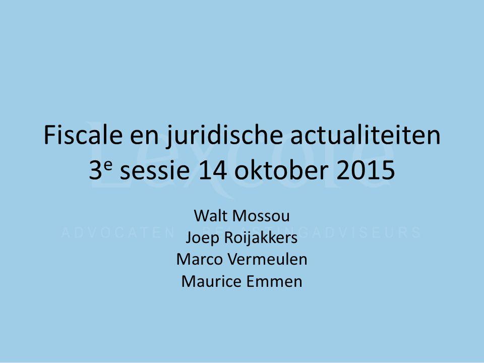 Fiscale en juridische actualiteiten 3e sessie 14 oktober 2015