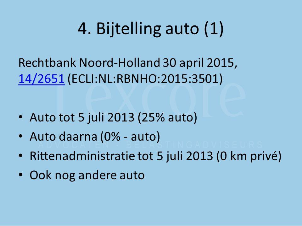 4. Bijtelling auto (1) Rechtbank Noord-Holland 30 april 2015, 14/2651 (ECLI:NL:RBNHO:2015:3501) Auto tot 5 juli 2013 (25% auto)
